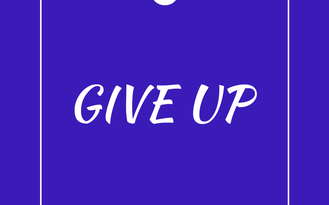 Give up listening to platitudes that remind you, you've got this, keep going, don't give up. 😉